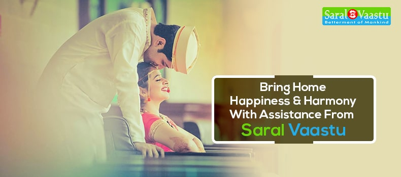 Bring Home Happiness And Harmony With Assistance From Saral Vaastu