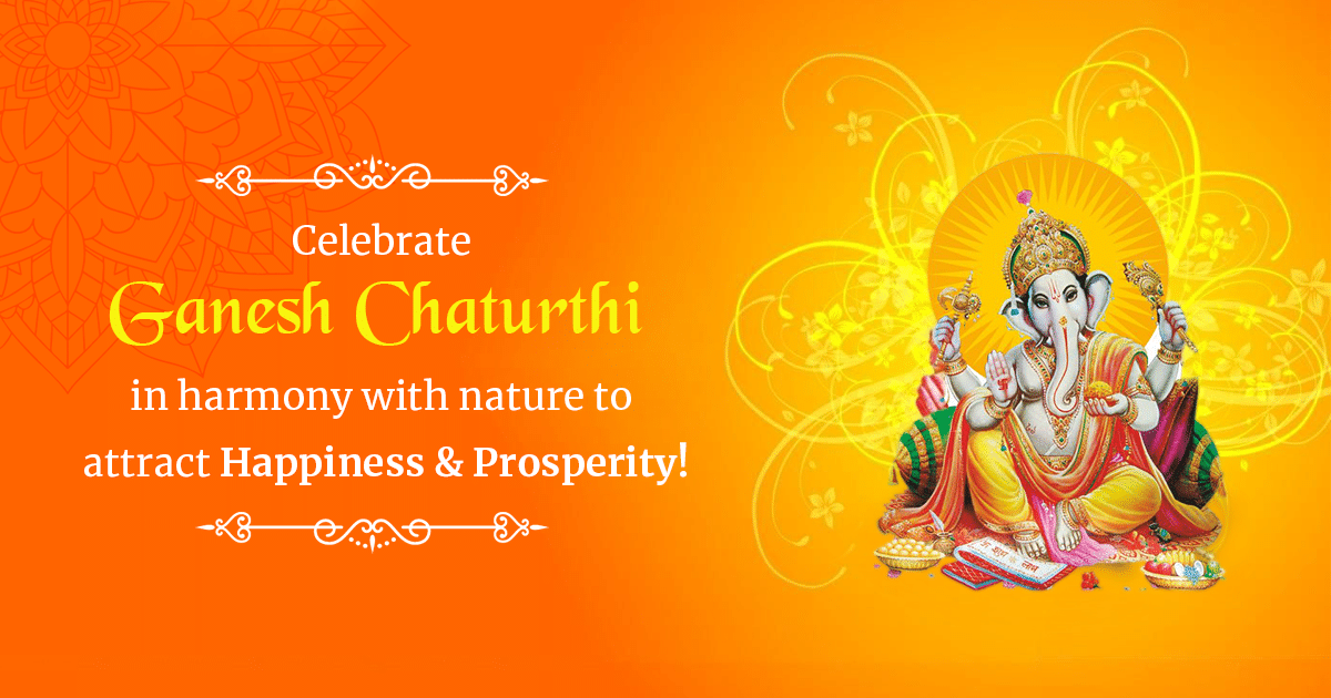 Celebrate Ganesh Chaturthi in harmony with nature to attract Happiness